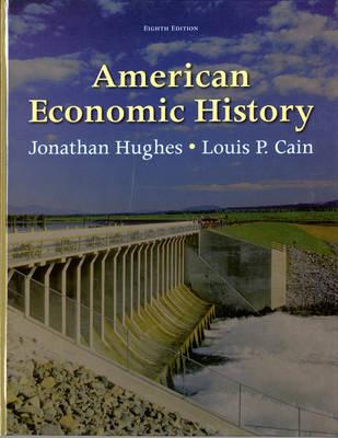 American Economic History by Jonathan Hughes, Louis Cain