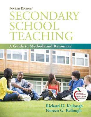 Secondary School Teaching A Guide to Methods and Resources by Richard D. Kellough, Noreen G. Kellough