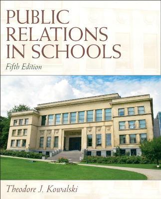 Public Relations in Schools by Theodore J. Kowalski