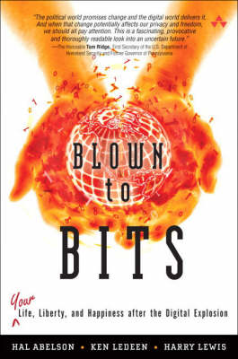 Blown to Bits Your Life, Liberty, and Happiness After the Digital Explosion by Hal Abelson, Ken Ledeen, Harry Lewis