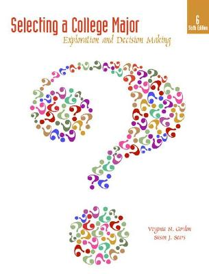 Selecting a College Major Exploration and Decision Making by Virginia N. Gordon, Susan Jones Sears