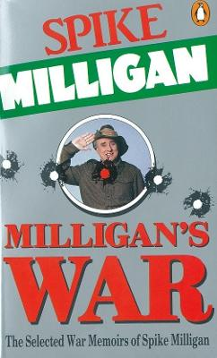 Milligan's War The Selected War Memoirs of Spike Milligan by Spike Milligan