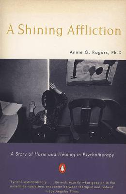 Shining Affliction A Story of Harm and Healing in Psychotherapy by Annie G. Rogers