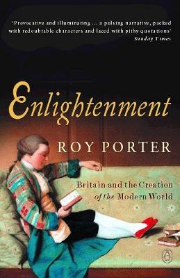Enlightenment Britain and the Creation of the Modern World by Roy Porter