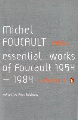 Ethics Subjectivity and Truth:Essential Works of Michel Foucault 1954-1984 by Michel Foucault, Paul Rabinow
