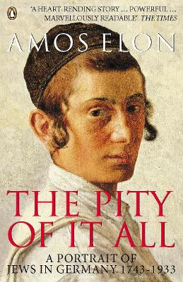 The Pity of it All A Portrait of Jews in Germany 1743-1933 by Amos Elon