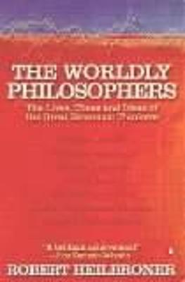 The Worldly Philosophers The Lives, Times, and Ideas of the Great Economic Thinkers by Robert L. Heilbroner