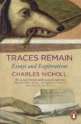 Traces Remain Essays and Explorations by Charles Nicholl
