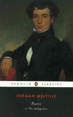 Pierre Or the Ambiguities by Herman Melville, William C. Spengemann, William C. Spengemann