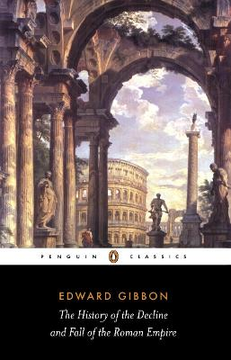 The History of the Decline and Fall of the Roman Empire by Edward Gibbon, David Womersley