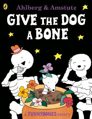 Funnybones: Give the Dog a Bone by Allan Ahlberg