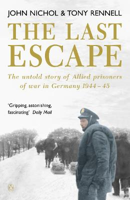 The Last Escape The Untold Story of Allied Prisoners of War in Germany 1944-1945 by John Nichol, Tony Rennell