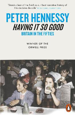 Having it So Good Britain in the Fifties by Peter Hennessy