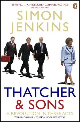 Thatcher and Sons A Revolution in Three Acts by Simon Jenkins
