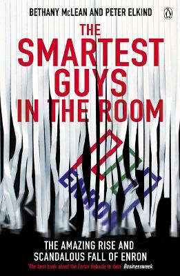 The Smartest Guys in the Room The Amazing Rise and Scandalous Fall of Enron by Bethany McLean, Peter Elkind