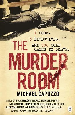 The Murder Room In which three of the greatest detectives use forensic science to solve the world's most perplexing cold cases by Michael Capuzzo