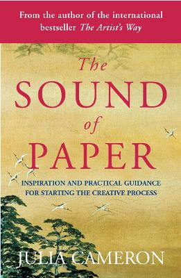The Sound of Paper Inspiration and Practical Guidance for Starting the Creative Process by Julia Cameron