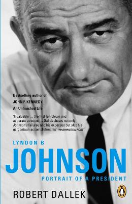 Lyndon B. Johnson Portrait of a President by Robert Dallek