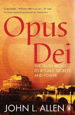 Opus Dei The Truth About its Rituals, Secrets and Power by John L. Allen