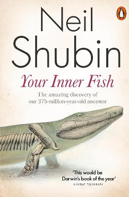 Your Inner Fish: The Amazing Discovery of Our 375-Million-Year-Old Ancestor by Neil Shubin