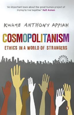 Cosmopolitanism Ethics in a World of Strangers by Kwame Anthony Appiah