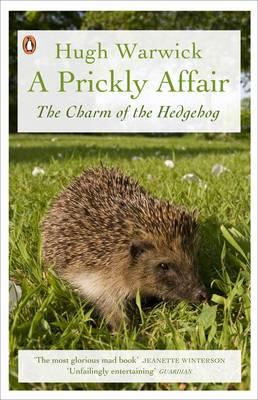 A Prickly Affair The Charm of the Hedgehog by Hugh Warwick