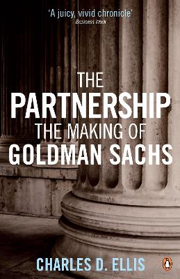 The Partnership The Making of Goldman Sachs by Charles D. Ellis