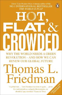 Hot, Flat, and Crowded Why The World Needs A Green Revolution - and How We Can Renew Our Global Future by Thomas L. Friedman
