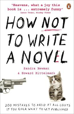 How NOT to Write a Novel 200 Mistakes to Avoid at All Costs If You Ever Want to Get Published by Howard Mittelmark, Sandra Newman