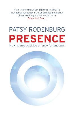 Presence How to Use Positive Energy for Success in Every Situation by Patsy Rodenburg