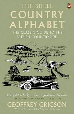 The Shell Country Alphabet The Classic Guide to the British Countryside by Geoffrey Grigson, Sophie Grigson