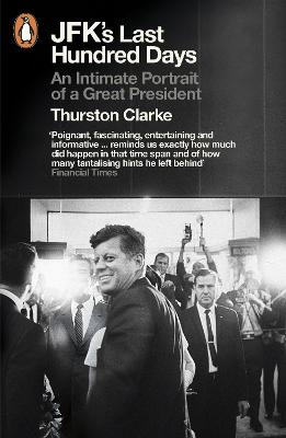 JFK's Last Hundred Days An Intimate Portrait of a Great President by Thurston Clarke