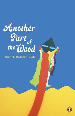 Another Part of the Wood by Beryl Bainbridge