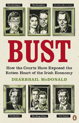 Bust How the Courts Have Exposed the Rotten Heart of the Irish Economy by Dearbhail McDonald