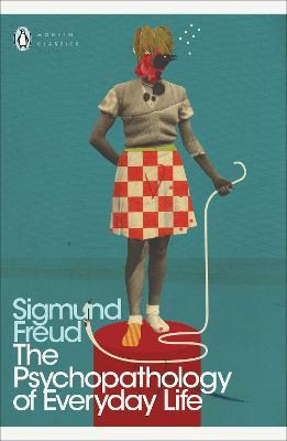 The Psychopathology of Everyday Life by Sigmund Freud, Paul Keegan