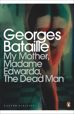 My Mother, Madame Edwarda, The Dead Man by Georges Bataille