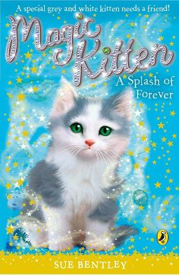 Magic Kitten: A Splash of Forever by Sue Bentley