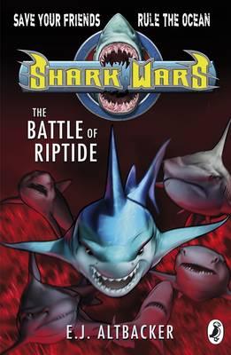 Shark Wars: The Battle of Riptide by E. J. Altbacker