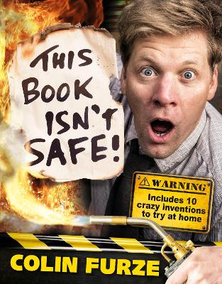 Colin Furze: This Book Isn't Safe! by Colin Furze