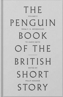 The Penguin Book of the British Short Story: II From P.G. Wodehouse to Zadie Smith by Philip Hensher