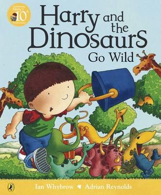 Harry and the Dinosaurs Go Wild by Ian Whybrow