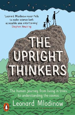The Upright Thinkers The Human Journey from Living in Trees to Understanding the Cosmos by Leonard Mlodinow