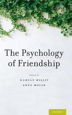 The Psychology of Friendship by Mahzad (Associate Professor of Personality & Social Psychology, University of Massachusetts Dartmouth) Hojjat