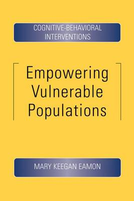 Empowering Vulnerable Populations Cognitive-Behavioral Interventions by Mary Keegan (Associate Professor, University of Illinois at Urbana-Champaign) Eamon