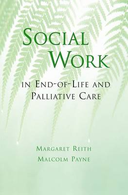 Social Work in End-of-Life and Palliative Care by Margaret (Senior Social Worker, Princess Alice Hospice, Surrey, UK) Reith, Malcolm (Director of Psycho-social and Spirit Payne