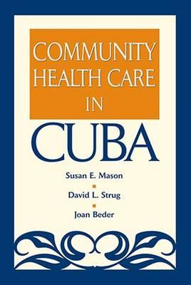 Community Health Care in Cuba by Susan E. Mason, David L. Strug