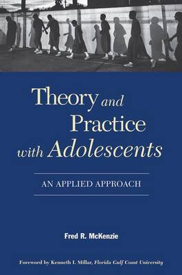 Theory and Practice With Adolescents An Applied Approach by Fred R. (Associate Professor, Aurora University) McKenzie