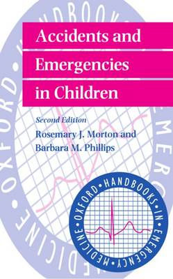 Accidents and Emergencies in Children by Rosemary J. (Consultant in Accident and Emergency Medicine, Manchester Royal Infirmary, Manchester) Morton, Barbara M Phillips