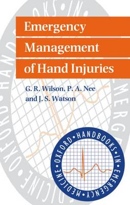 Emergency Management of Hand Injuries by G. R. (Consultant Hand Surgeon, The Hand Surgery Unit, Queen Mary's University Hospital, Roehampton, London) Wilson, P. A. Nee
