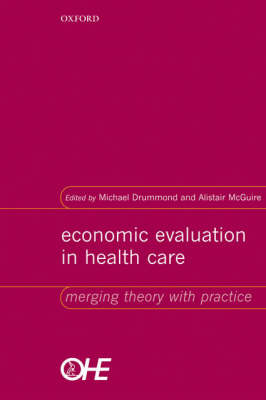 Economic Evaluation in Health Care Merging theory with practice by Michael (Director and Professor of Health Economics, Centre for Health Economics, University of York) Drummond